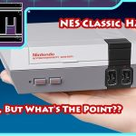 NES Classic Hacked Cool, But Whats The Point??