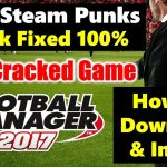 How to Download Install Football Manager 2017 New Steam Punks