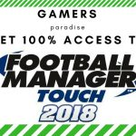 Get Football Manager 2018 Keys PC Tested