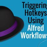 How to Trigger Mac Hotkeys Using Alfred Workflows