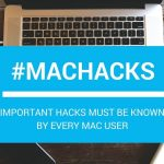 important hacks must be known by every MAC USER