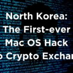 North Korea: The First-ever Mac OS Hack into Crypto Exchange –