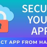 Protect Your App from Hacking – How to Protect Your App From