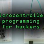 A Hackers Guide to Programming Microcontrollers Tutorial