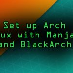 Set Up an Arch Linux Distro with Manjaro BlackArch Tutorial