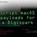 Script Your Own MacOS Ducky Script Payloads for a Digispark