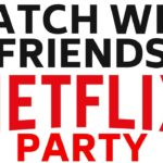 Watch Netflix Remotely with Friends Using Netflix Party – Watch