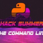 Hack Summer 2-0: The Command Line
