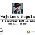 OBTS v3.0: Abusing Security XPC in macOS apps – Wojciech